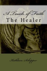 A Touch of Faith: The Healer (The Angel's Advocate Group) (Volume 1)