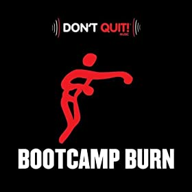 Don't Quit Music: Bootcamp Burn (Exercise, Fitness, Workout, Aerobics, Running, Walking, Weight Lifting, Cardio, Weight Loss, Abs)