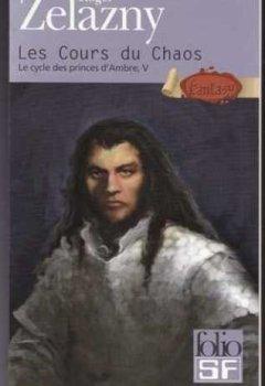 Livres Couvertures de Le Cycle des Princes d'Ambre, tome 5 : Les Cours du Chaos
