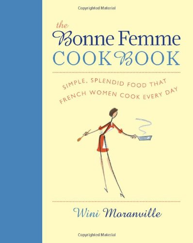 The Bonne Femme Cookbook: Simple, Splendid Food That French Women Cook Every Day (Non)