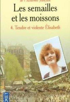 Livres Couvertures de Les Semailles Et Les Moissons (4) Tendre Et Violente Elisabeth