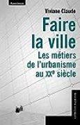 Faire la ville : Les métiers de l'urbanisme au XXe siècle