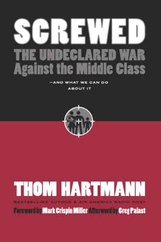 Screwed: The Undeclared War Against the Middle Class - And What We Can Do about It (BK Currents)