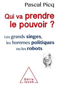 Livres Couvertures de Qui va prendre le pouvoir ?: Les Grands singes, les hommes politiques ou les robots