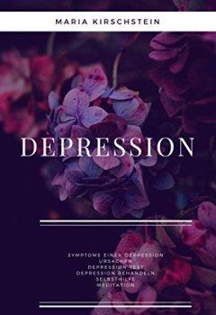 Cover von Depression - Das kannst Du unternehmen, EINFACHE WEGE aus der DEPRESSION: Symptome einer Depression, URSACHE, Depression-TEST, Depression behandeln, SELBSTHILFE, Meditation