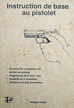Livres Couvertures de Instruction de base au pistolet : Domaine de compétence du porteur de pistolet, programme de tir jour/ nuit, incidents de tir simplifiés, utilisation du gilet pare-balles