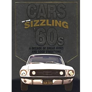 Cars Of The Sizzling 60's: A Decade Of Great Rides And Good Vibrations (Automotive)