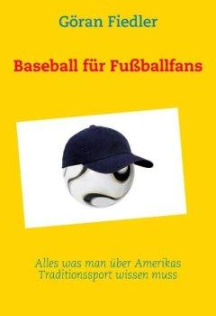 Buchdeckel von Baseball für Fußballfans: Alles was man über Amerikas Traditionssport wissen muss
