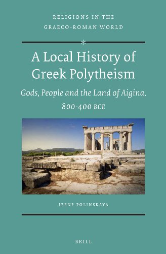 A Local History of Greek Polytheism: Gods, People and the Land of Aigina, 800-400 BCE (Religions in the Graeco-Roman World)