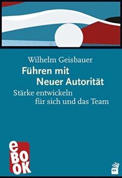 Cover von Führen mit Neuer Autorität: Stärke entwickeln für sich und das Team