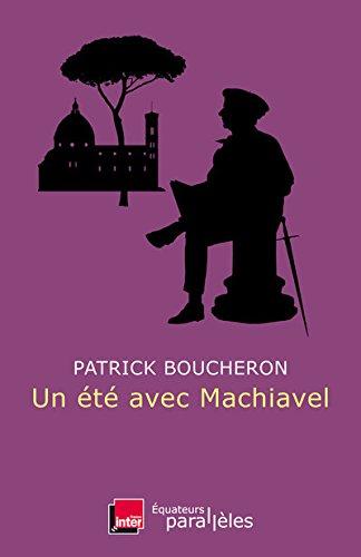 Telecharger Un été avec Machiavel de Patrick Boucheron