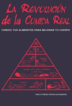 Portada del libro deLa Revolución de la Comida Real: Conoce tus alimentos para mejorar tu cuerpo