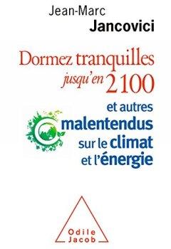 Livres Couvertures de Dormez tranquilles jusqu'en 2100: Et autres malentendus sur le climat et l'énergie