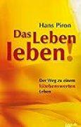 Das LEBEN leben!: Der WEG zu einem l(i)ebenswerten  Leben