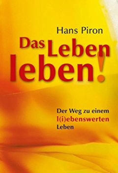 Cover von Das LEBEN leben!: Der WEG zu einem l(i)ebenswerten  Leben