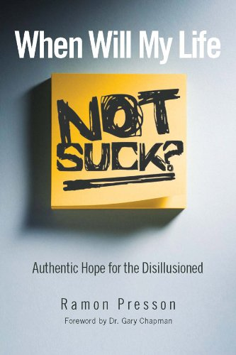 When Will My Life Not Suck?: Authentic Hope for the Disillusioned