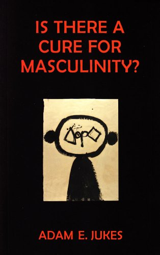 Is There a Cure for Masculinity?