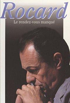 Livres Couvertures de Rocard : le rendez-vous manqué