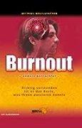 Burnout - anders betrachtet: Richtig verstanden ist es das Beste, was Ihnen passieren kann
