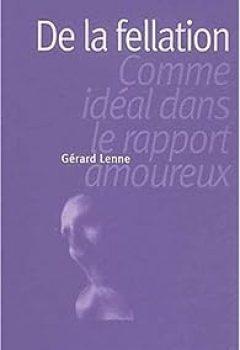 Livres Couvertures de De La Fellation Comme Idéal Dans Le Rapport Amoureux