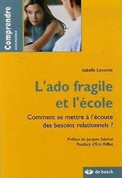Livres Couvertures de L'ado Fragile Et L'école : Comment Se Mettre à L'écoute Des Besoins Relationnels ?