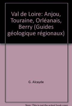 Livres Couvertures de Val de Loire: Anjou, Touraine, Orléanais, Berry (Guides géologique régionaux)