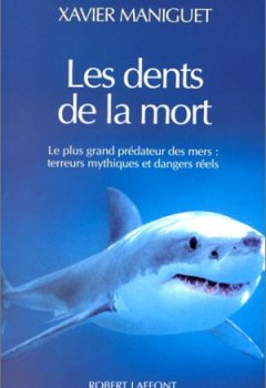 Livres Couvertures de Les dents de la mort : Le plus grand prédateur des mers : terreurs mythiques et dangers réels
