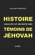 Histoire insolite et secrète des Témoins de Jéhovah (AIRS t. 1)