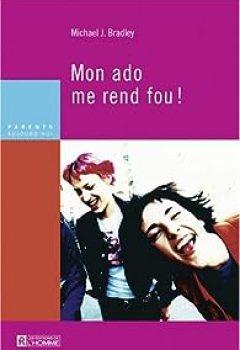 Livres Couvertures de Mon Ado Me Rend Fou ! : Comment Aimer Vos Enfants Sans Perdre La Raison