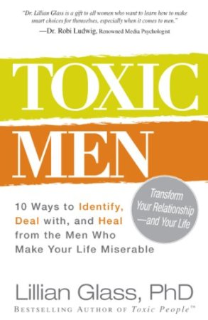Toxic Men: 10 Ways to Identify, Deal with, and Heal from the Men Who Make Your Life Miserable by Lillian Glass, Mr. Media Interviews