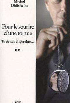 Télécharger Tu Devrais Disparaître... (II) : Pour Le Sourire D'une Tortue PDF Gratuit