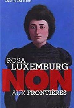 Rosa Luxemburg : Non Aux Frontières !