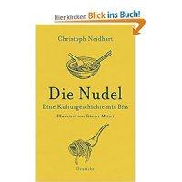 Neidhart, Christoph: Die Nudel : eine Kulturgeschichte mit Biss