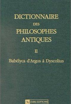 Livres Couvertures de Dictionnaire des philosophes antiques, tome 2 : Babélyca d'Argos à Dyscolius