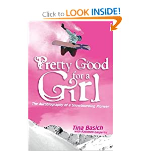 Pretty Good for a Girl : The Autobiography of a Snowboarding Pioneer