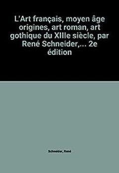 Livres Couvertures de L'Art Français, Moyen âge Origines, Art Roman, Art Gothique Du XIIIe Siècle, Par René Schneider,... 2e édition