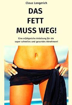 Buchdeckel von Das Fett muss weg!: Eine erfolgreiche Anleitung für ein super schnelles und gesundes Abnehmen!