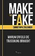 Make the Fake. Warum Erfolg die Täuschung braucht