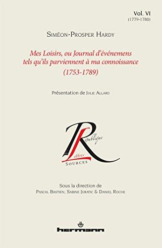 Telecharger Mes Loisirs, ou Journal d'événements tels qu'ils parviennent à ma connoissance (1753-1789), Volume 6: 1779-1780 de Sim�on Prosper Hardy
