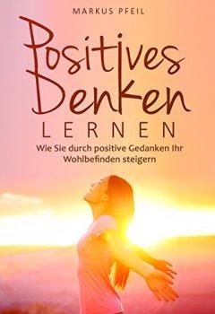 Cover von Positives Denken lernen: Wie Sie durch positive Gedanken Ihr Wohlbefinden steigern