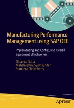 Livres Couvertures de Manufacturing Performance Management using SAP OEE: Implementing and Configuring Overall Equipment Effectiveness by Dipankar Saha (2016-06-08)