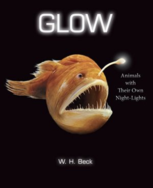 Glow: Animals with Their Own Night-Lights by W.  H. Beck | Featured Book of the Day | wearewordnerds.com