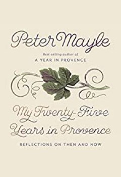 Livres Couvertures de My Twenty Five Years In Provence: Reflections On Then And Now