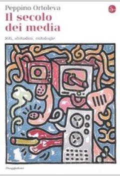 Copertina del libro di Il secolo dei media. Riti, abitudini, mitologie