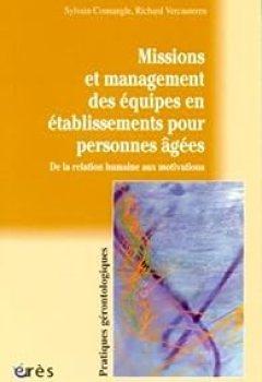 Livres Couvertures de Missions Et Management Des équipes En établissements Pour Personnes Agées : De La Relation Humaine Aux Motivations