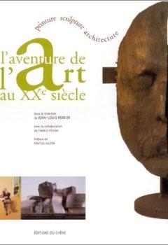 Livres Couvertures de L'aventure de l'art au XXe siècle : Peinture, sculpture, architecture