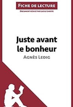 Livres Couvertures de Juste Avant Le Bonheur D'Agnès Ledig : Résumé Complet Et Analyse Détaillée De L'oeuvre