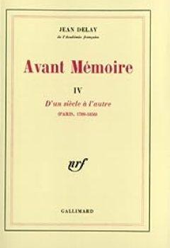 Télécharger Avant Mémoire, Tome 4 : D'un Siècle à L'autre (Paris 1789 1856) PDF Livre Jean Delay