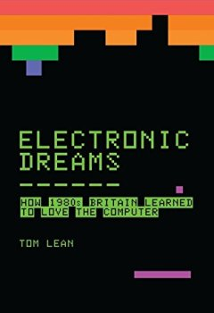 Livres Couvertures de Electronic Dreams: How 1980s Britain Learned to Love the Computer