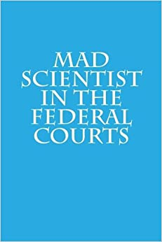 mad scientist in the federal courts